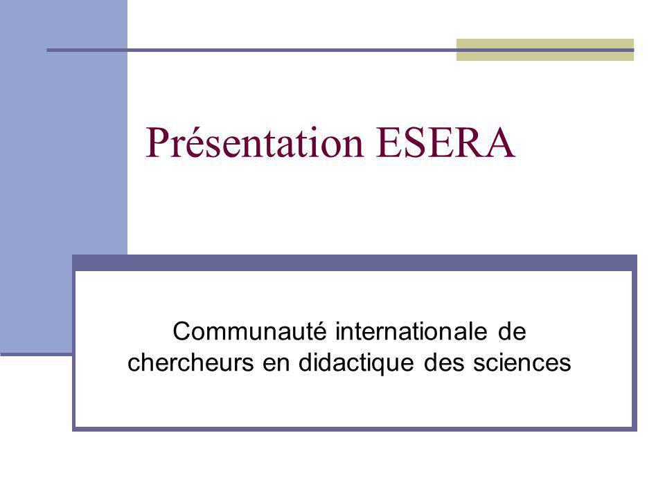Présentation ESERA Communauté internationale de chercheurs en didactique des sciences