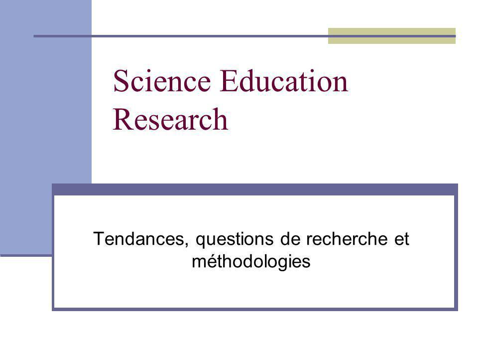 Science Education Research Tendances, questions de recherche et méthodologies