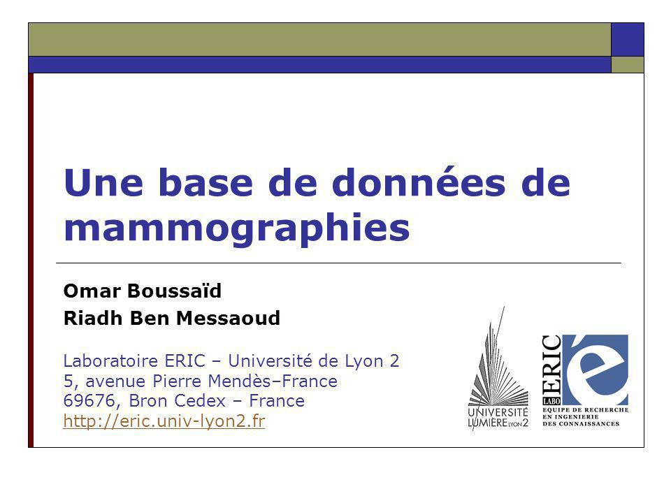 Une base de données de mammographies Omar Boussaïd Riadh Ben Messaoud Laboratoire ERIC – Université de Lyon 2 5, avenue Pierre Mendès–France 69676, Br