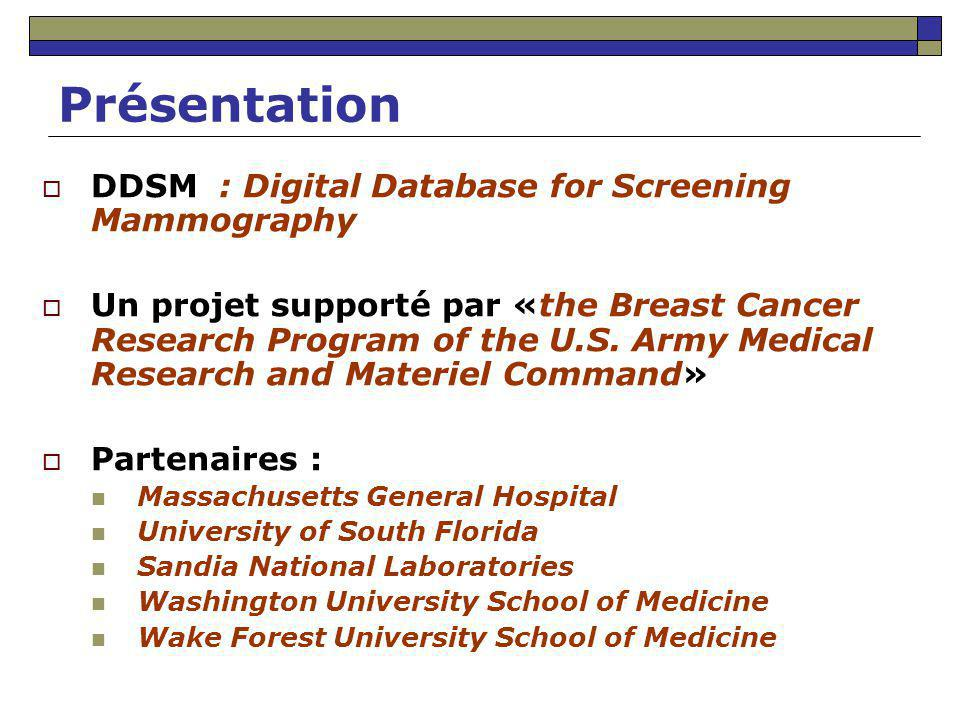 Présentation DDSM : Digital Database for Screening Mammography Un projet supporté par «the Breast Cancer Research Program of the U.S.