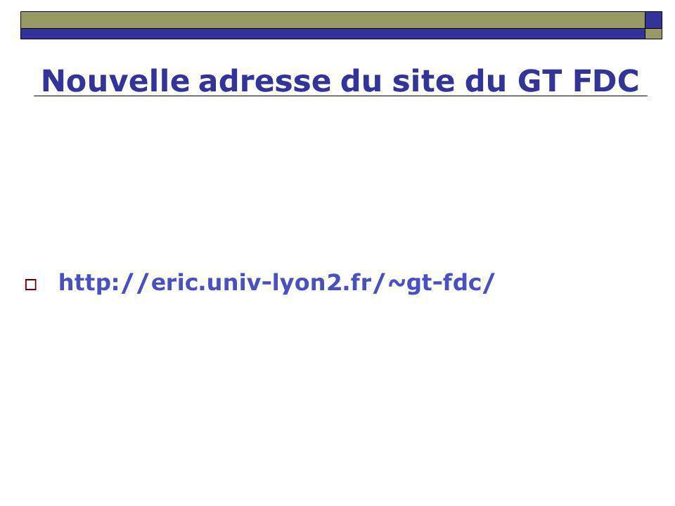 Nouvelle adresse du site du GT FDC http://eric.univ-lyon2.fr/~gt-fdc/