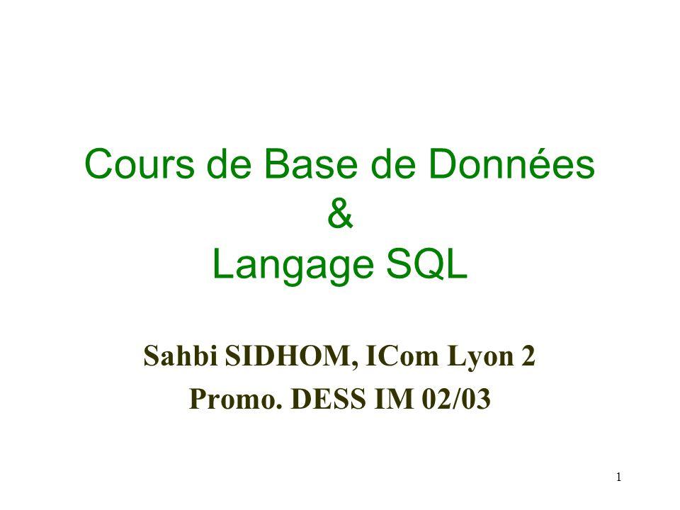 1 Cours de Base de Données & Langage SQL Sahbi SIDHOM, ICom Lyon 2 Promo. DESS IM 02/03