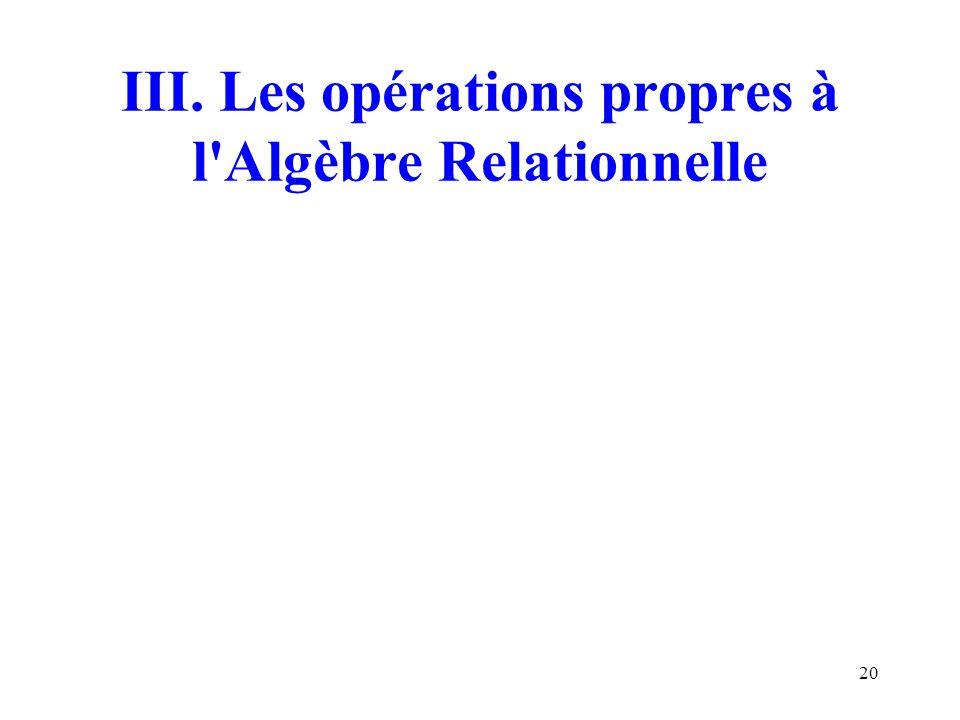 20 III. Les opérations propres à l'Algèbre Relationnelle