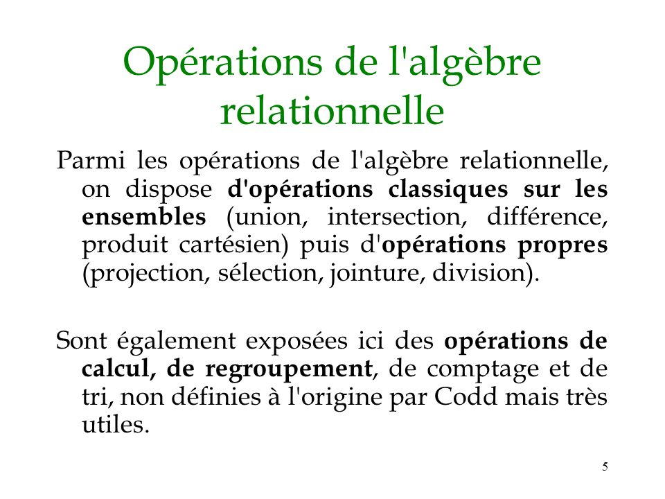 5 Opérations de l'algèbre relationnelle Parmi les opérations de l'algèbre relationnelle, on dispose d'opérations classiques sur les ensembles (union,