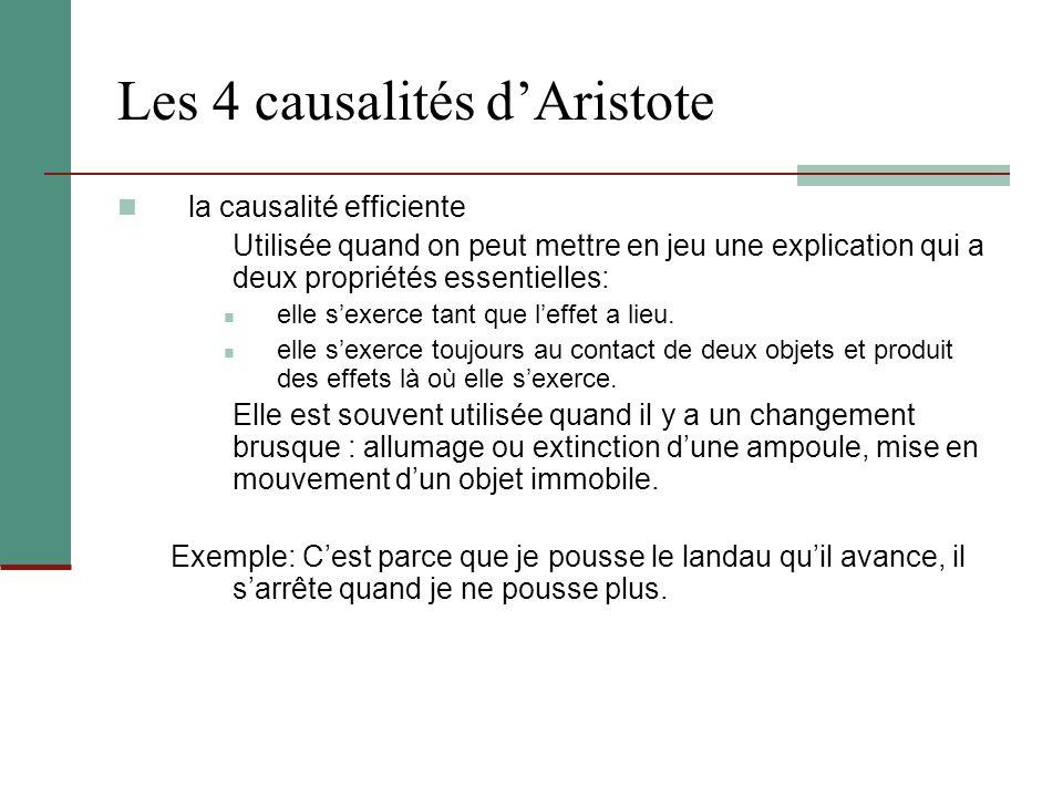 Les 4 causalités dAristote la causalité efficiente Utilisée quand on peut mettre en jeu une explication qui a deux propriétés essentielles: elle sexer