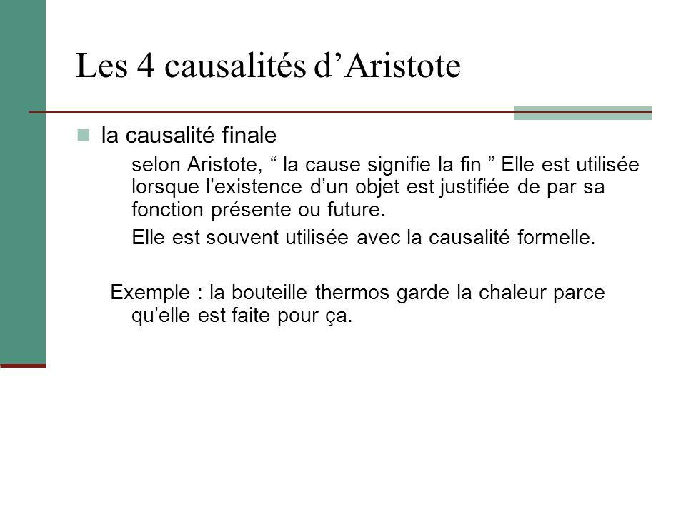 Les 4 causalités dAristote la causalité finale selon Aristote, la cause signifie la fin Elle est utilisée lorsque lexistence dun objet est justifiée d