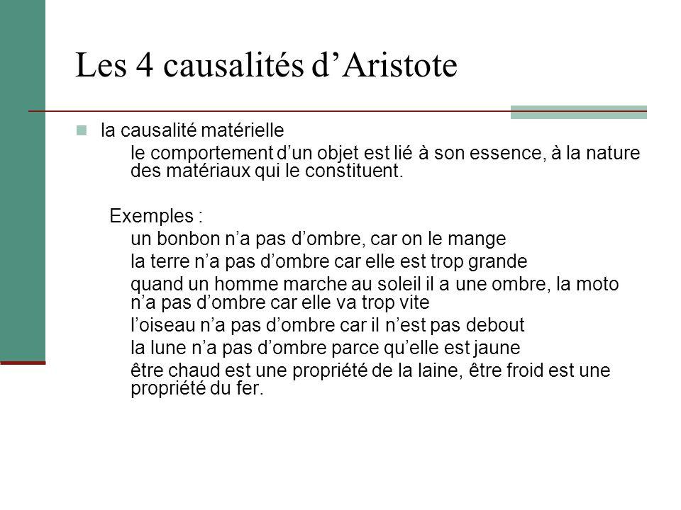 Les 4 causalités dAristote la causalité matérielle le comportement dun objet est lié à son essence, à la nature des matériaux qui le constituent. Exem
