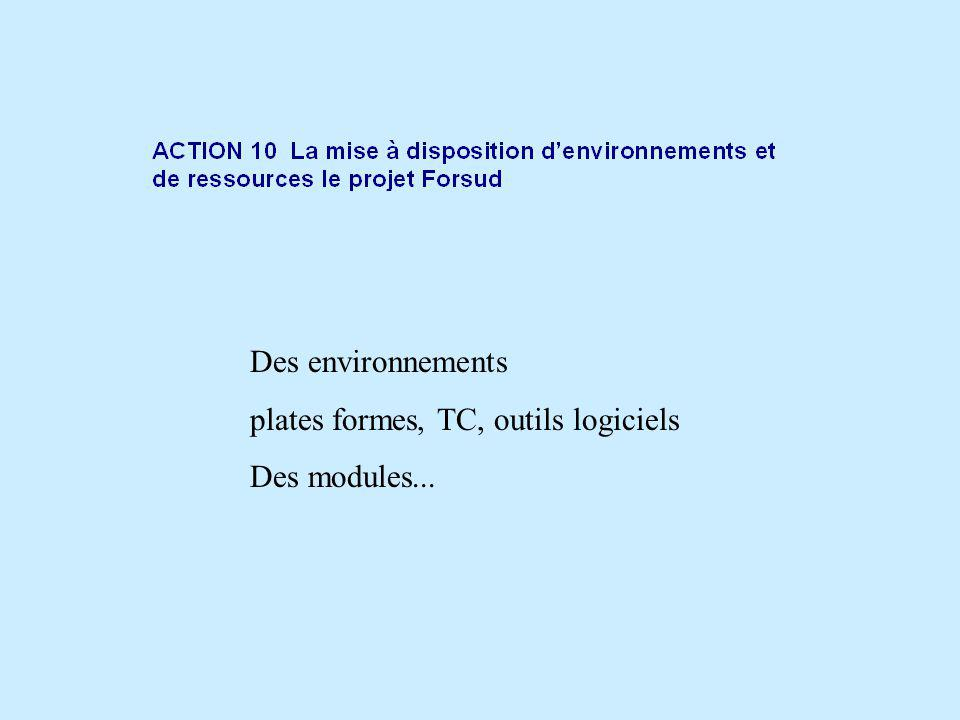 Des environnements plates formes, TC, outils logiciels Des modules...