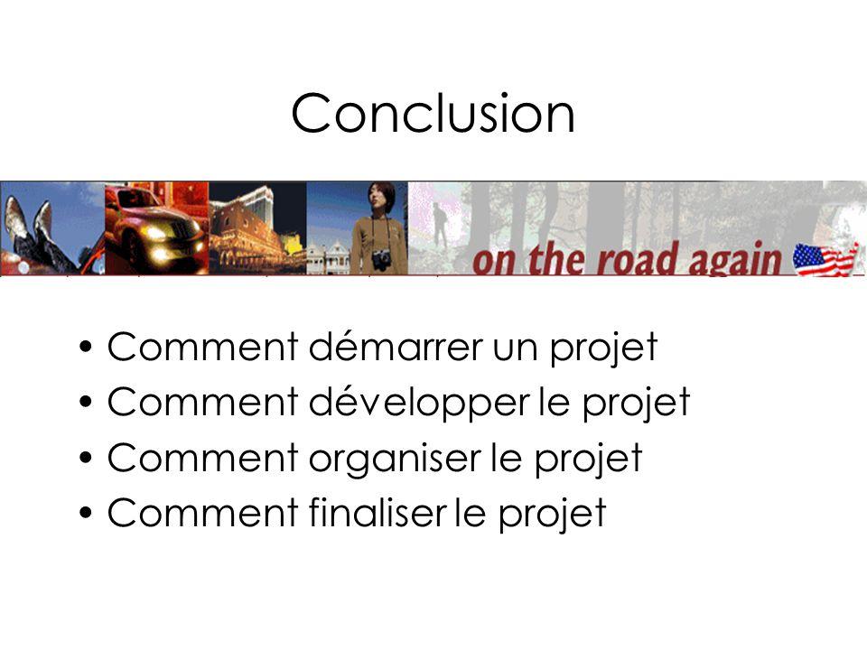 Conclusion Comment démarrer un projet Comment développer le projet Comment organiser le projet Comment finaliser le projet