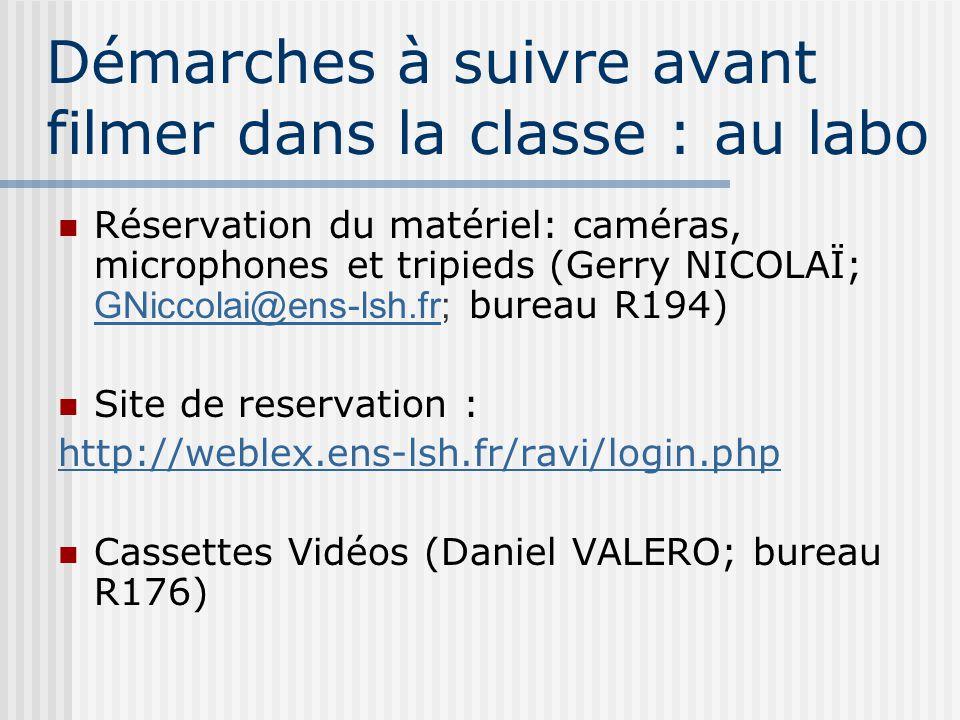 Démarches à suivre avant filmer dans la classe : au labo Réservation du matériel: caméras, microphones et tripieds (Gerry NICOLAÏ; GNiccolai@ens-lsh.f