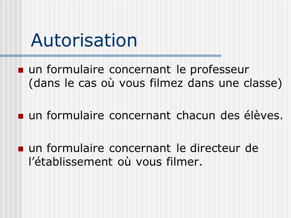 Autorisation un formulaire concernant le professeur (dans le cas où vous filmez dans une classe) un formulaire concernant chacun des élèves. un formul