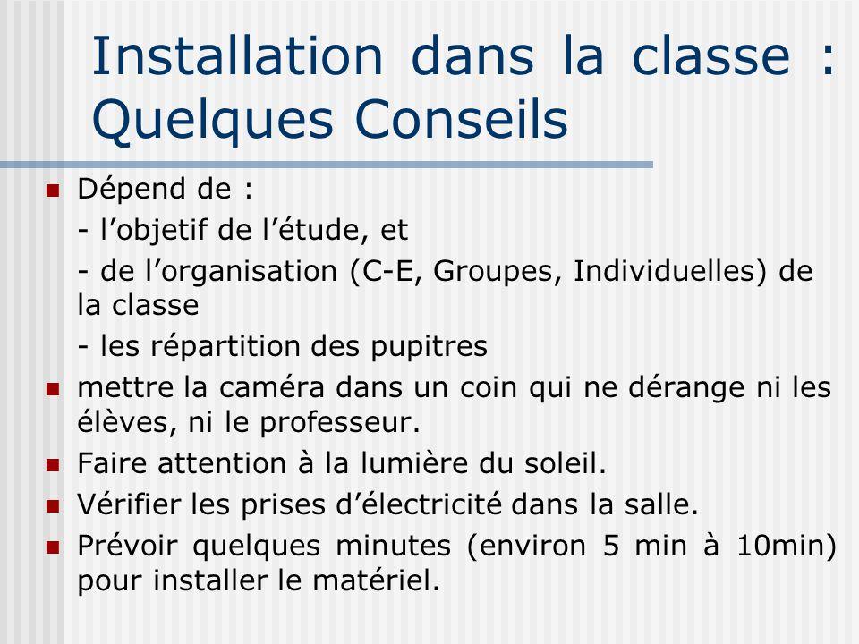 Installation dans la classe : Quelques Conseils Dépend de : - lobjetif de létude, et - de lorganisation (C-E, Groupes, Individuelles) de la classe - l