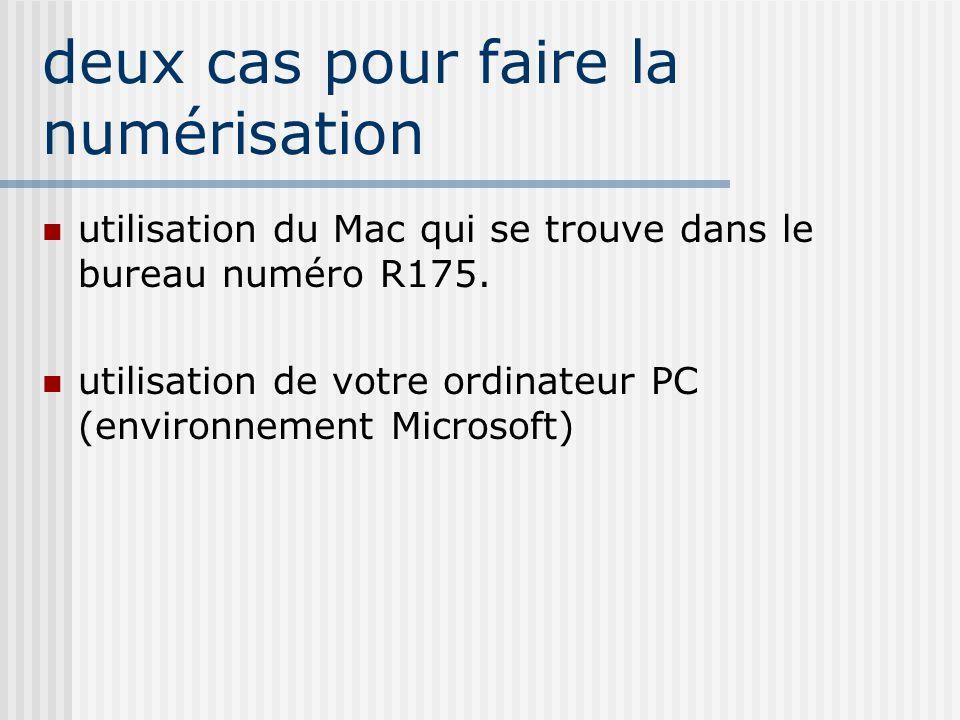 deux cas pour faire la numérisation utilisation du Mac qui se trouve dans le bureau numéro R175. utilisation de votre ordinateur PC (environnement Mic