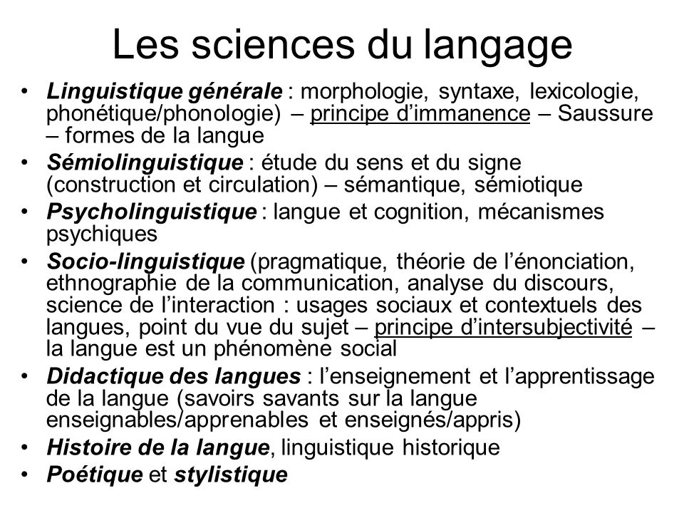Les sciences du langage Linguistique générale : morphologie, syntaxe, lexicologie, phonétique/phonologie) – principe dimmanence – Saussure – formes de