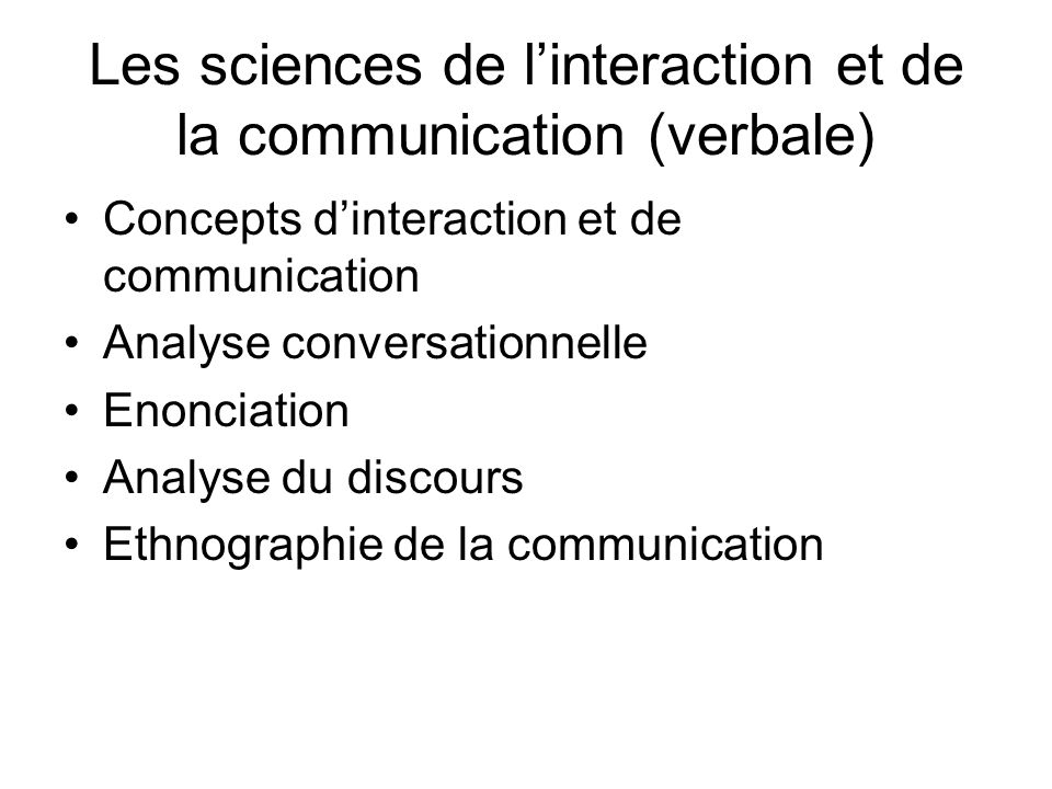 Les sciences de linteraction et de la communication (verbale) Concepts dinteraction et de communication Analyse conversationnelle Enonciation Analyse