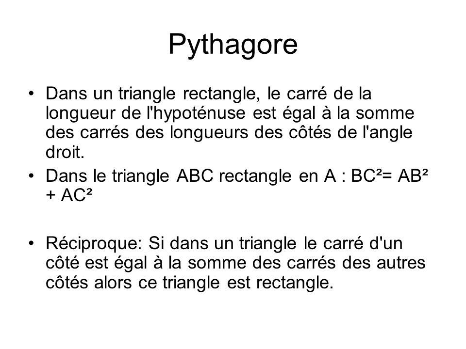 Pythagore Dans un triangle rectangle, le carré de la longueur de l'hypoténuse est égal à la somme des carrés des longueurs des côtés de l'angle droit.
