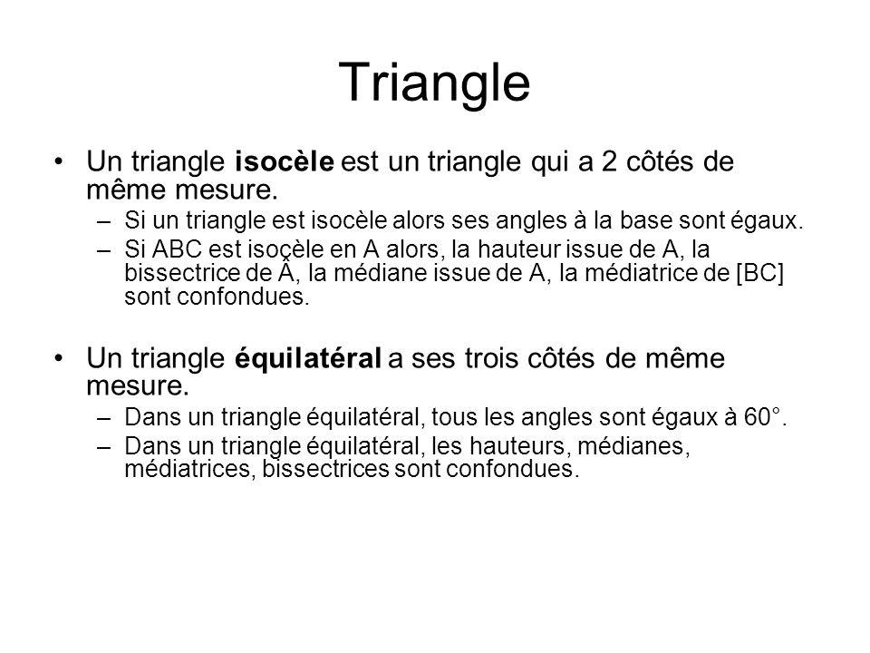Triangle Un triangle isocèle est un triangle qui a 2 côtés de même mesure. –Si un triangle est isocèle alors ses angles à la base sont égaux. –Si ABC
