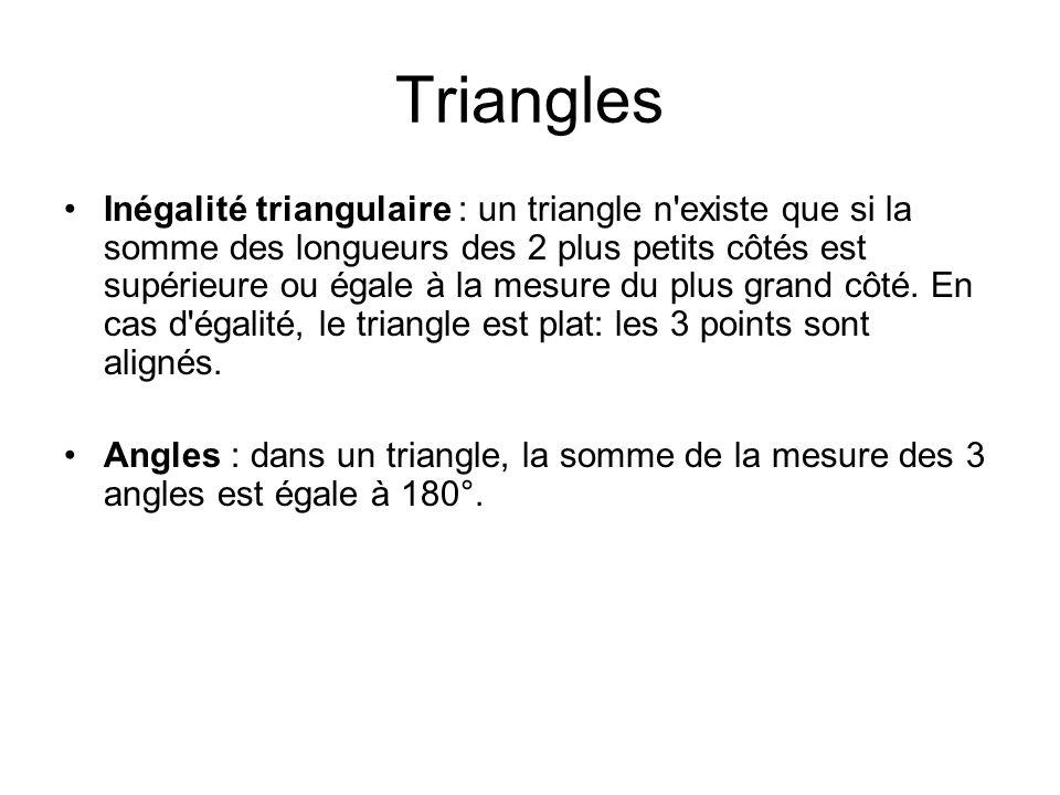 Triangles Inégalité triangulaire : un triangle n'existe que si la somme des longueurs des 2 plus petits côtés est supérieure ou égale à la mesure du p