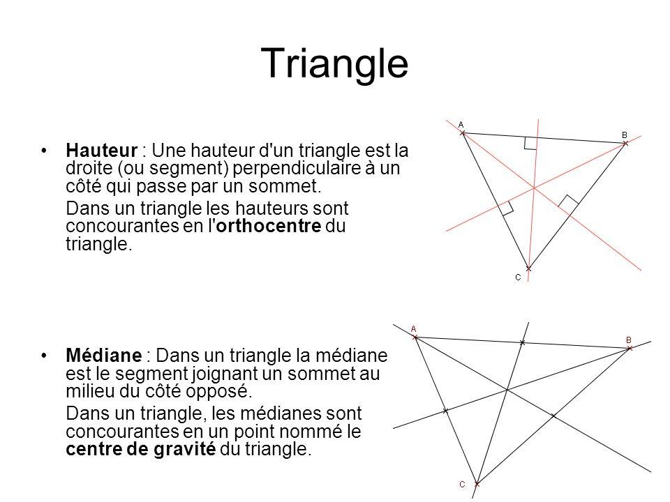 Triangle Hauteur : Une hauteur d'un triangle est la droite (ou segment) perpendiculaire à un côté qui passe par un sommet. Dans un triangle les hauteu