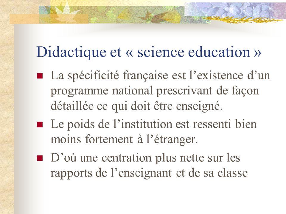 Didactique et « science education » La spécificité française est lexistence dun programme national prescrivant de façon détaillée ce qui doit être enseigné.