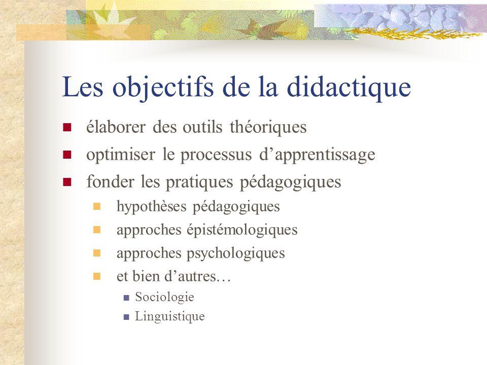 Les objectifs de la didactique élaborer des outils théoriques optimiser le processus dapprentissage fonder les pratiques pédagogiques hypothèses pédagogiques approches épistémologiques approches psychologiques et bien dautres… Sociologie Linguistique
