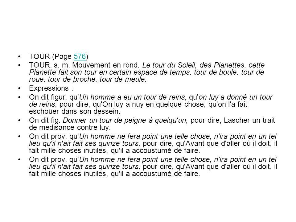 TOUR (Page 576)576 TOUR. s. m. Mouvement en rond.