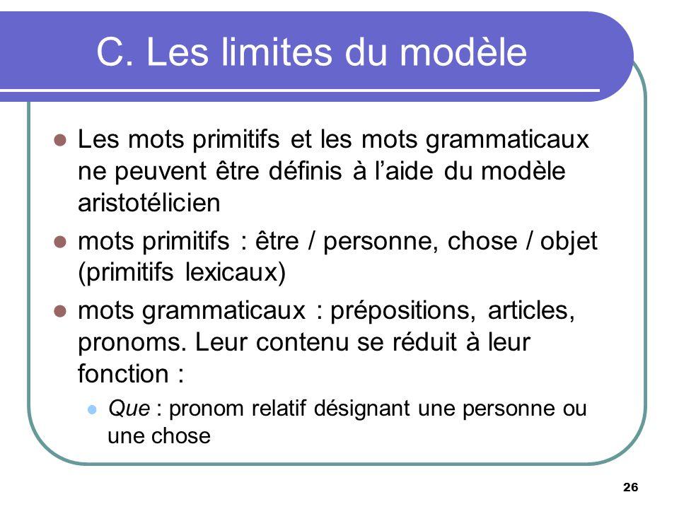 C. Les limites du modèle Les mots primitifs et les mots grammaticaux ne peuvent être définis à laide du modèle aristotélicien mots primitifs : être /