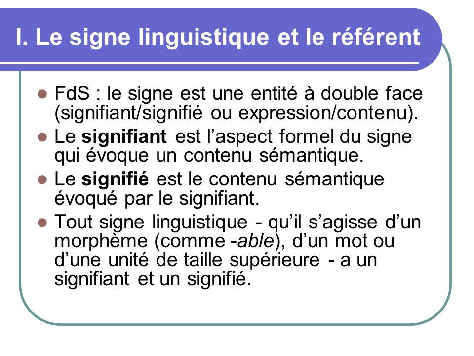 I. Le signe linguistique et le référent FdS : le signe est une entité à double face (signifiant/signifié ou expression/contenu). Le signifiant est las