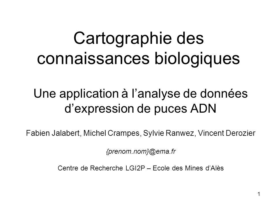 1 Cartographie des connaissances biologiques Une application à lanalyse de données dexpression de puces ADN Fabien Jalabert, Michel Crampes, Sylvie Ra