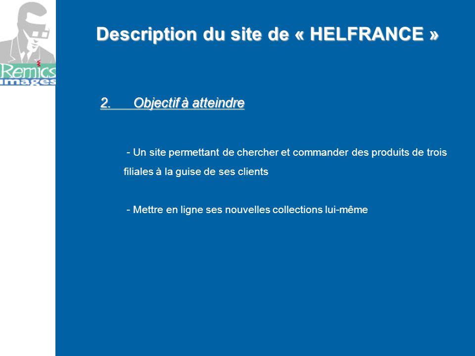 2. Objectif à atteindre - Un site permettant de chercher et commander des produits de trois filiales à la guise de ses clients - Mettre en ligne ses n