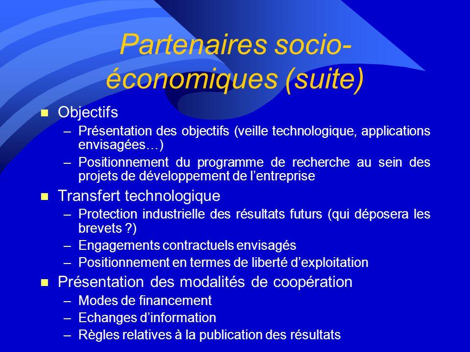 Partenaires socio- économiques (suite) n Objectifs –Présentation des objectifs (veille technologique, applications envisagées…) –Positionnement du pro