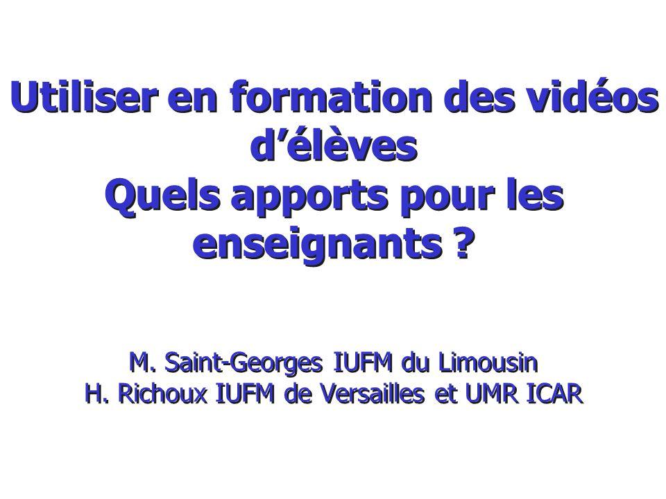 Utiliser en formation des vidéos délèves Quels apports pour les enseignants ? M. Saint-Georges IUFM du Limousin H. Richoux IUFM de Versailles et UMR I