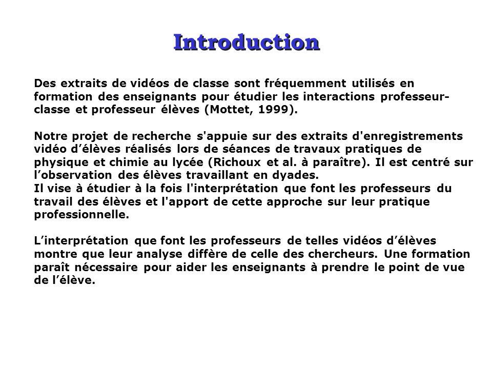 Introduction Des extraits de vidéos de classe sont fréquemment utilisés en formation des enseignants pour étudier les interactions professeur- classe et professeur élèves (Mottet, 1999).