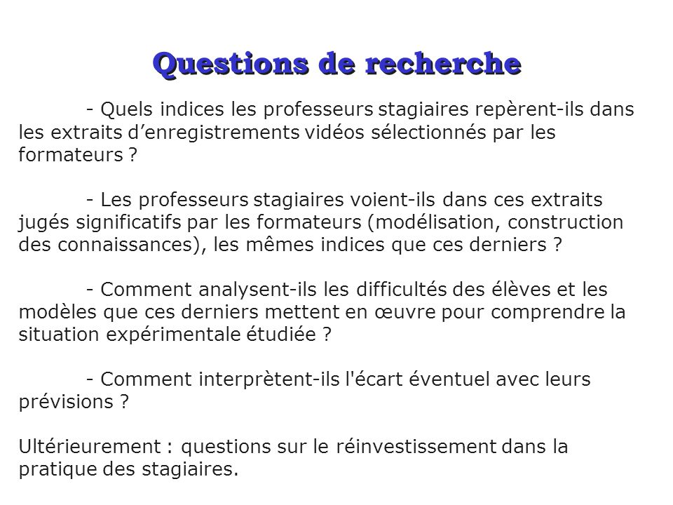 Questions de recherche - Quels indices les professeurs stagiaires repèrent-ils dans les extraits denregistrements vidéos sélectionnés par les formateurs .
