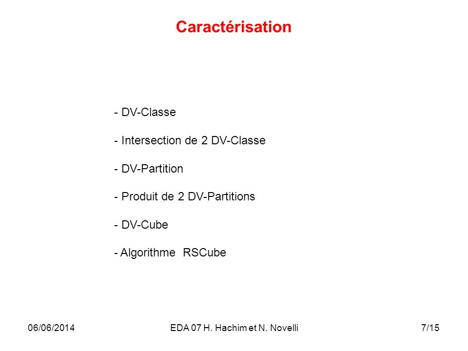 7/15 Caractérisation - DV-Classe - Intersection de 2 DV-Classe - DV-Partition - Produit de 2 DV-Partitions - DV-Cube - Algorithme RSCube 06/06/2014EDA