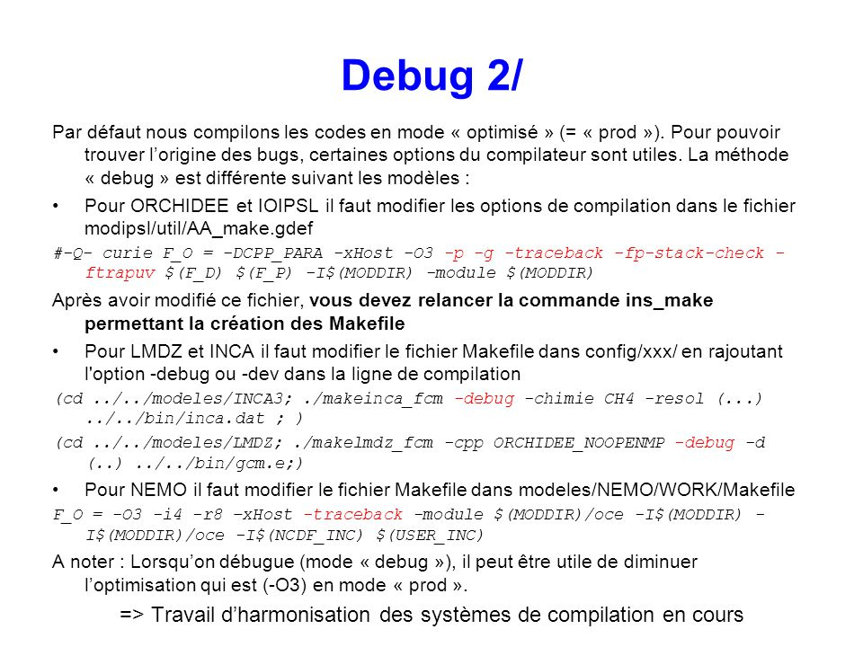 Par défaut nous compilons les codes en mode « optimisé » (= « prod »). Pour pouvoir trouver lorigine des bugs, certaines options du compilateur sont u