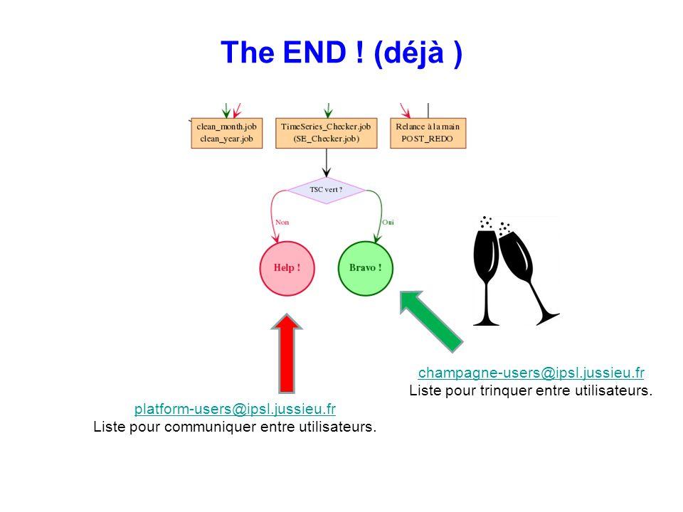 The END ! (déjà ) platform-users@ipsl.jussieu.fr Liste pour communiquer entre utilisateurs. champagne-users@ipsl.jussieu.fr Liste pour trinquer entre