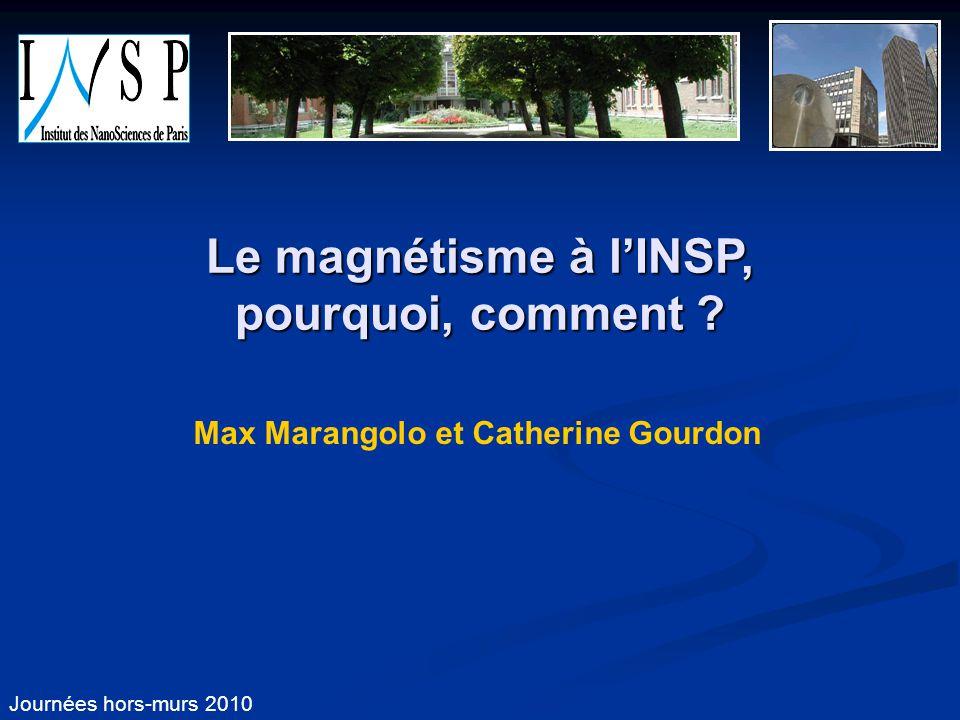 Journées hors-murs 2010 Le magnétisme à lINSP, pourquoi, comment ? Max Marangolo et Catherine Gourdon