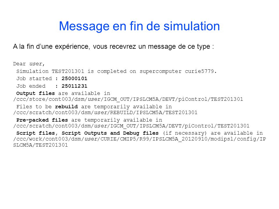 A la fin dune expérience, vous recevrez un message de ce type : Dear user, Simulation TEST201301 is completed on supercomputer curie5779. Job started