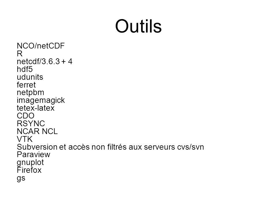 Outils NCO/netCDF R netcdf/3.6.3 + 4 hdf5 udunits ferret netpbm imagemagick tetex-latex CDO RSYNC NCAR NCL VTK Subversion et accès non filtrés aux serveurs cvs/svn Paraview gnuplot Firefox gs