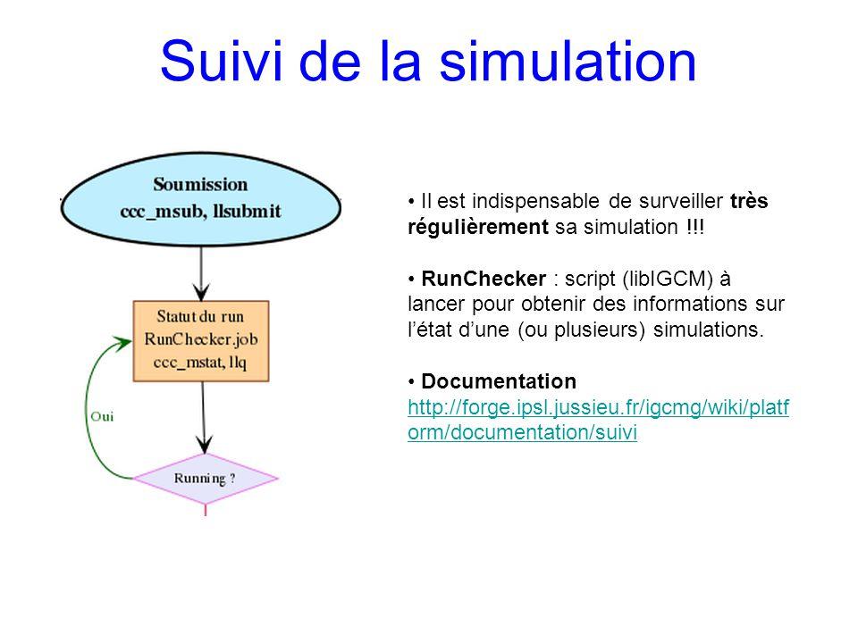Il est indispensable de surveiller très régulièrement sa simulation !!! RunChecker : script (libIGCM) à lancer pour obtenir des informations sur létat