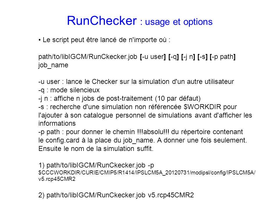 RunChecker : usage et options Le script peut être lancé de n'importe où : path/to/libIGCM/RunCkecker.job [-u user] [-q] [-j n] [-s] [-p path] job_name