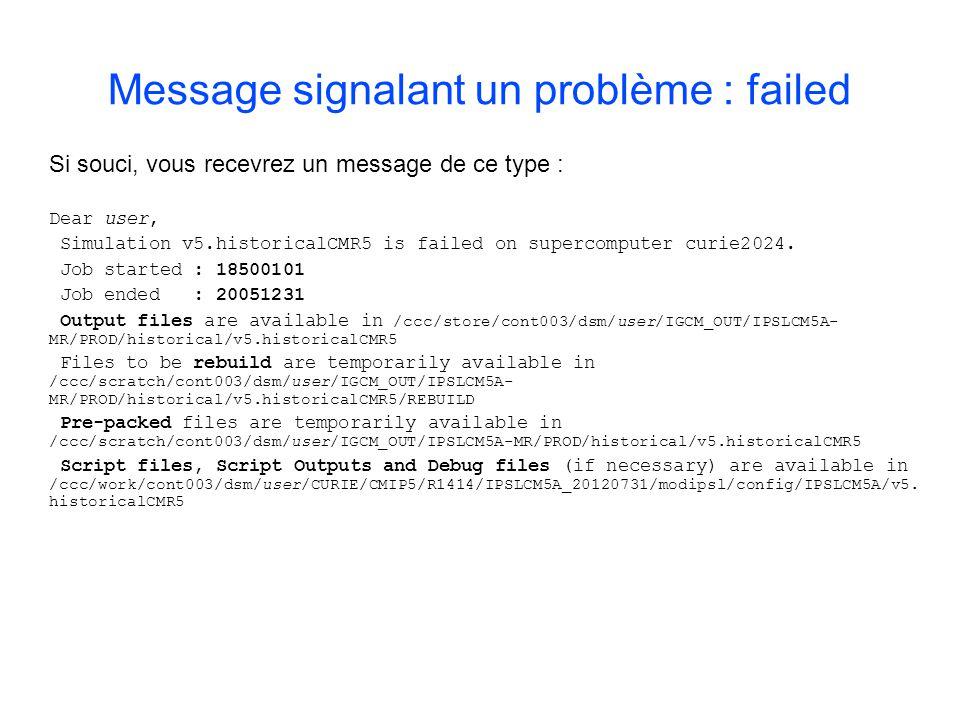 Si souci, vous recevrez un message de ce type : Dear user, Simulation v5.historicalCMR5 is failed on supercomputer curie2024. Job started : 18500101 J