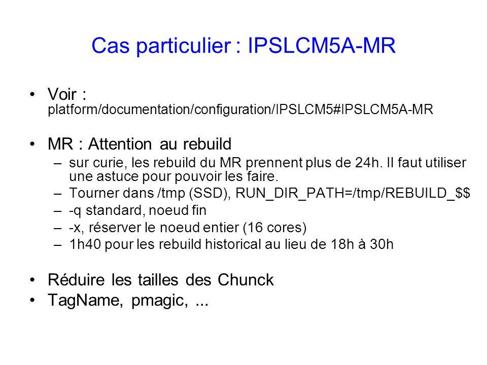 Cas particulier : IPSLCM5A-MR Voir : platform/documentation/configuration/IPSLCM5#IPSLCM5A-MR MR : Attention au rebuild –sur curie, les rebuild du MR