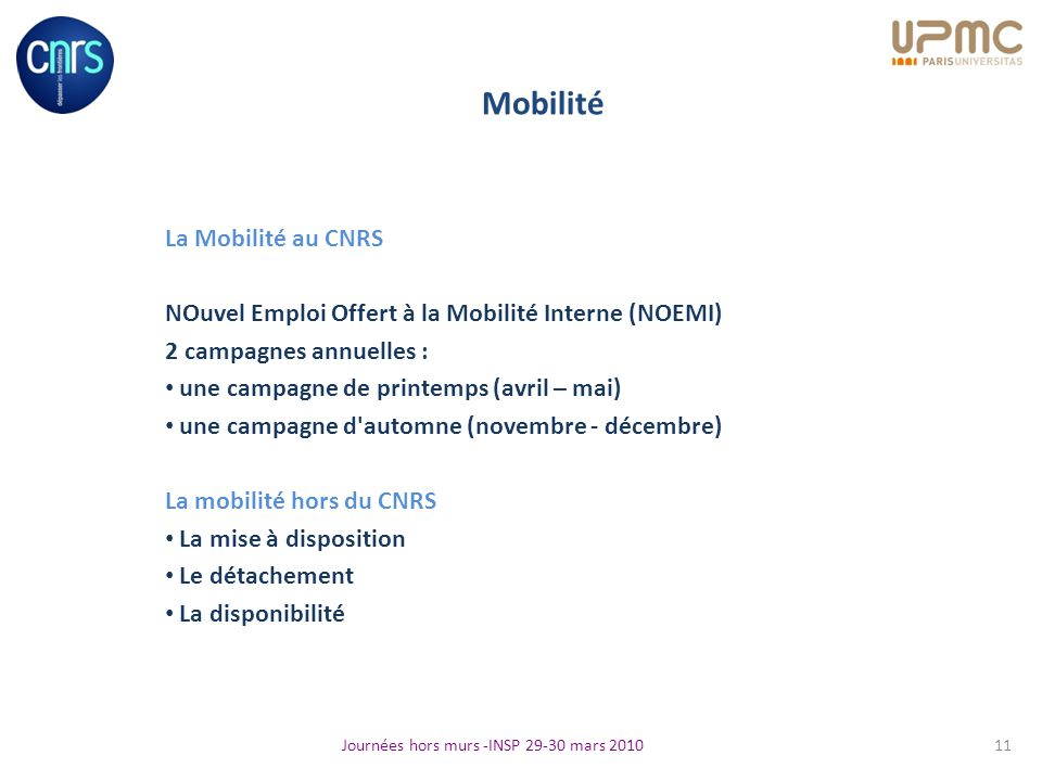 Mobilité La Mobilité au CNRS NOuvel Emploi Offert à la Mobilité Interne (NOEMI) 2 campagnes annuelles : une campagne de printemps (avril – mai) une ca