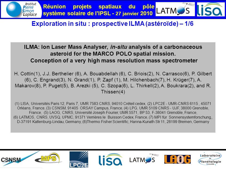 Réunion projets spatiaux du pôle système solaire de l IPSL - 27 janvier 2010 Exploration in situ : prospective ILMA (astéroïde) – 1/6 ILMA: Ion Laser Mass Analyser, in-situ analysis of a carbonaceous asteroid for the MARCO POLO spatial mission.