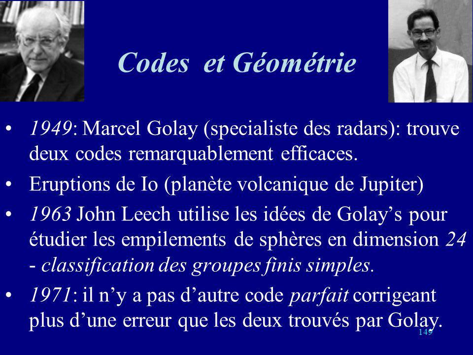 148 Corps finis et théorie des codes Résolutions déquations par radicaux: théorie des corps finis (Galois fields) Evariste Galois (1811-1832) Construc