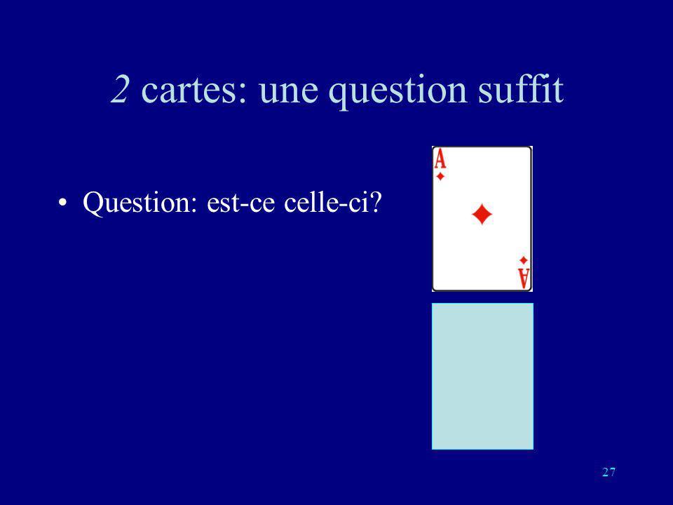 26 2 cartes Vous choisissez une des deux cartes Il me suffit dune question à laquelle vous répondez oui ou non pour la connaître.