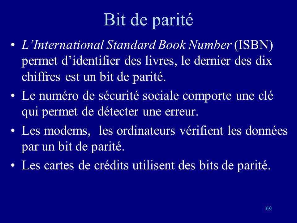 68 Bit de parité On introduit un bit supplémentaire qui est la somme Booléenne des précédents. Pour une réponse correcte la somme booléenne des bits e