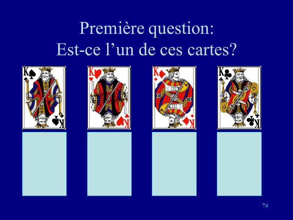 73 4 questions pour 8 cartes 0000001101010110 1001101011001111 OOOOOONNONONONNO NOONNONONNOONNNN On pose les 3 questions précédentes plus la question